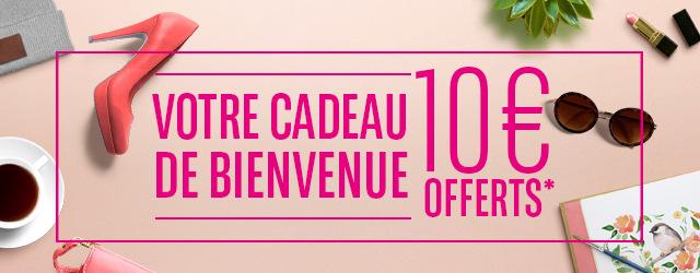 Votre cadeau de bienvenue 10€ offerts*